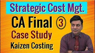 CA Final: SCM: Case Study 3: Kaizen Costing