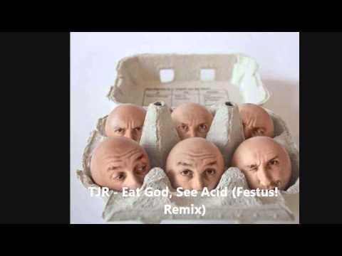 TJR - Eat God, See Acid (Festus! Remix)