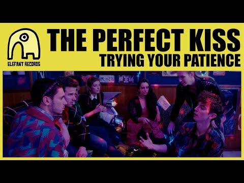 THE PERFECT KISS - Trying Your Patience [Official]