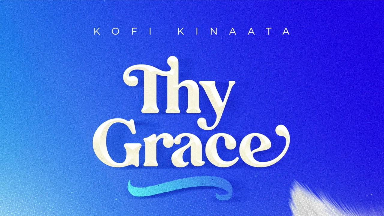 Download Kofi Kinaata - Thy Grace (Audio Slide)