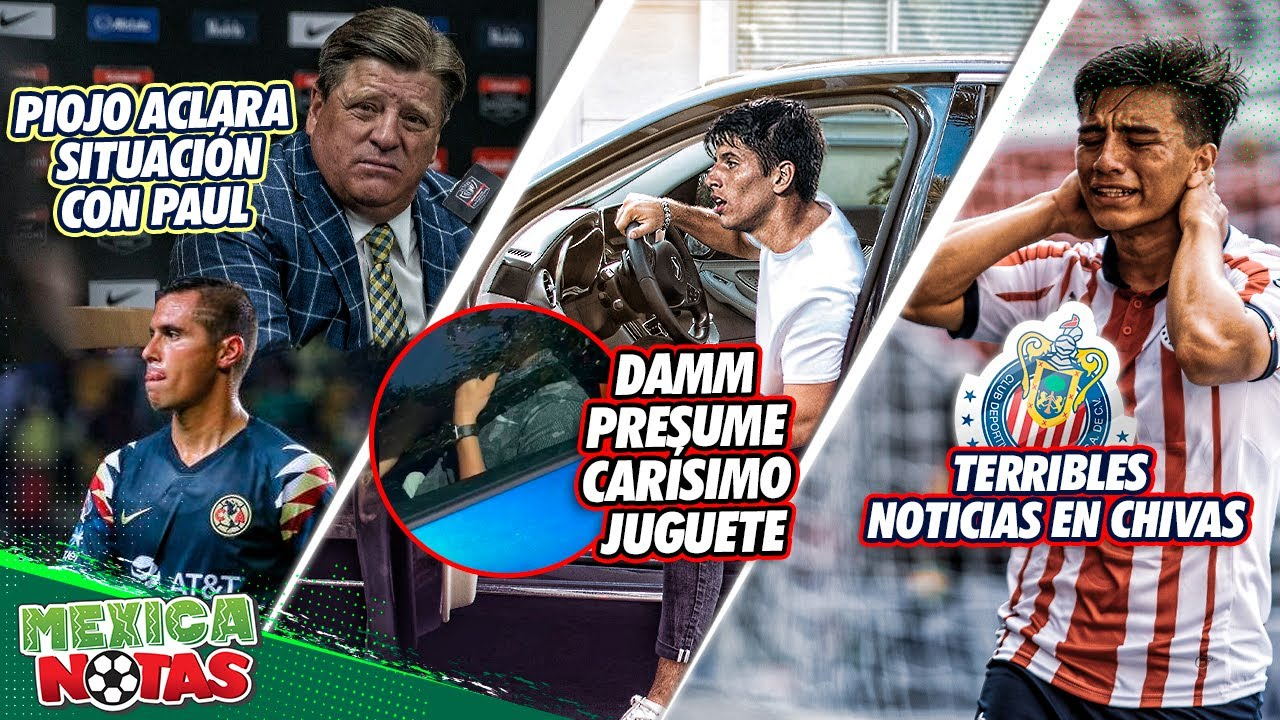 Piojo REVELA por qué Paul NO es TITULAR   Damm PRESUME CARÍSIMO juguete TERRIBLES noticias en Chivas