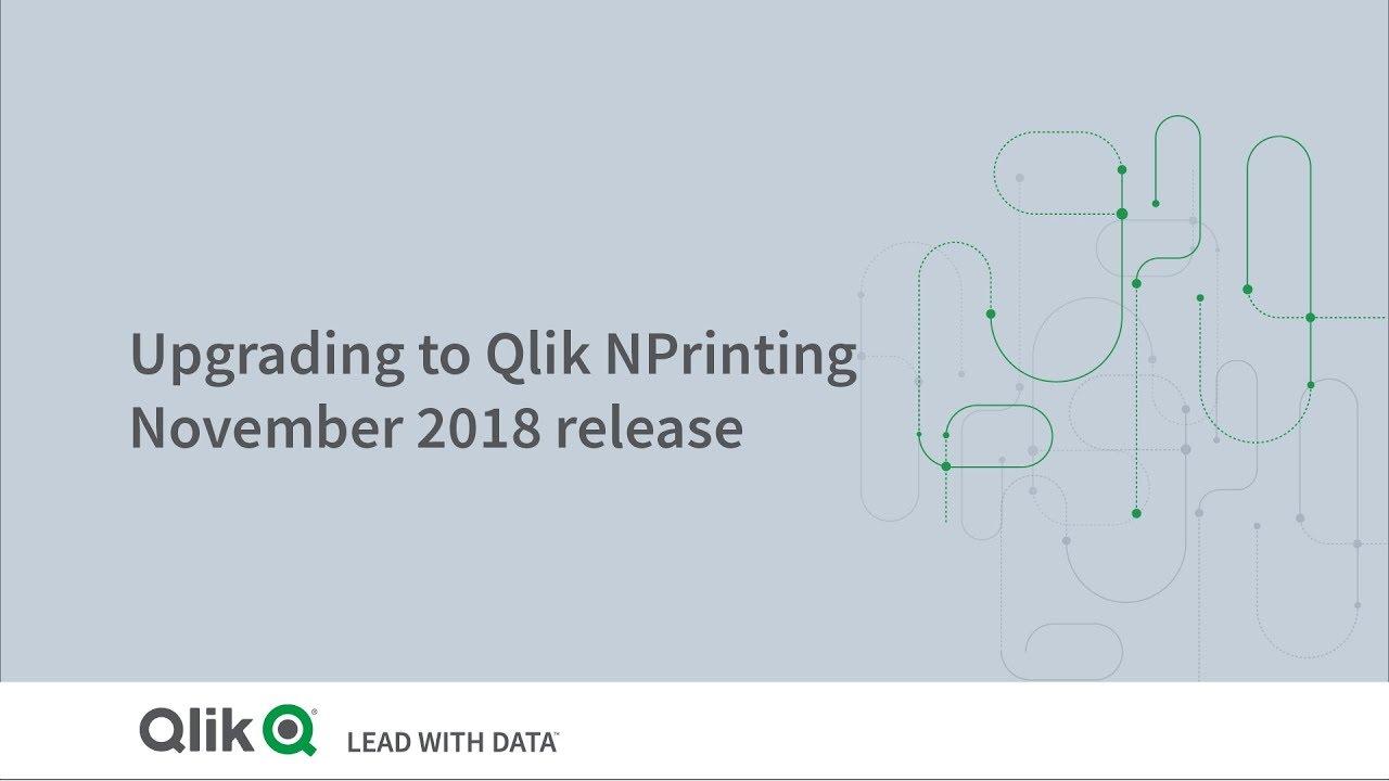 Video ‒ Upgrading to Qlik NPrinting November 2018 - Qlik | Help