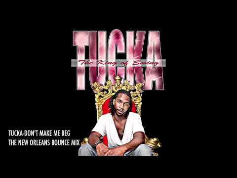 TUCKA - DON'T MAKE ME BEG (NEW ORLEANS BOUNCE MIX)