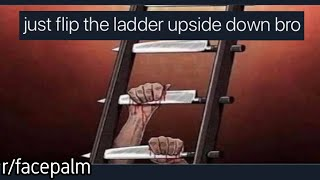 r/facepalm | bro,, just flip the ladder