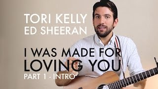 Tori Kelly/Ed Sheeran - I Was Made For Loving You (Intro) (Guitar Lesson/Tutorial)