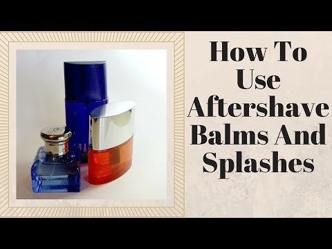 How To Select And Use Aftershave Balms And Splashes