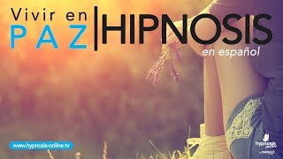 Como vivir en paz | Autohipnosis poderosa | Hipnosis Online