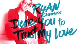 Ryan Stevenson - Dare You to Trust My Love (Official Audio)