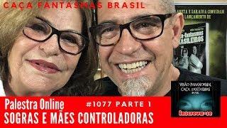 Palestra Sogras e Mães Controladoras Caça Fantasmas Brasil #1077 Parte 1
