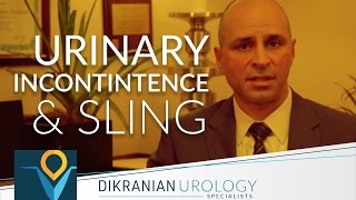 Urinary Incontinence and Sling - Armen Dikranian, MD