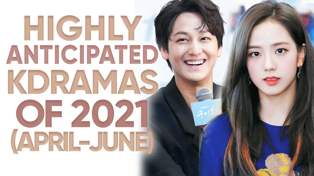 Download 15 Most Anticipated Korean Dramas of 2021 (April- June) [Ft. HappySqueak]