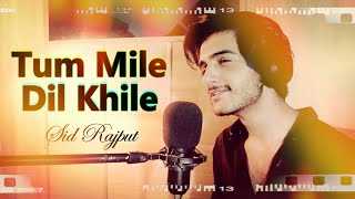 Tum Mile Dil Khile - Sid Rajput   Cover