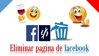 how to ELIMINATE a PAGE or fanpage of FACEBOOK and the cell phone and the PC easy and fast 2018