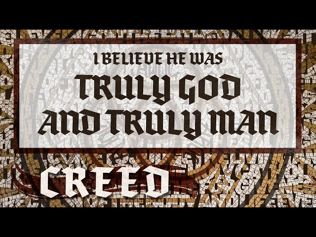 003 The Apostle's Creed - Truly God and Truly Man