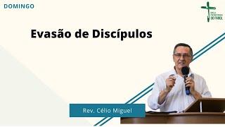 Culto Manhã - Domingo 27/06/21 - Evasão de Discípulos - Rev. Célio Miguel