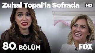 Zuhal Topal'la Sofrada 80. Bölüm