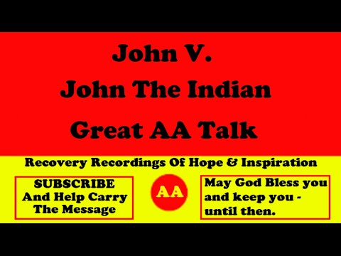 AA Speaker John V. The Indian. Great Recovery Story By A Native American