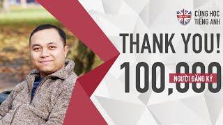 Chân thành cám ơn 100,000 người đã đăng ký cùng học tiếng Anh