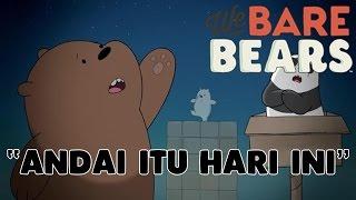 Lagu We Bare Bears - Andai Itu Hari Ini (Bahasa Indonesia)