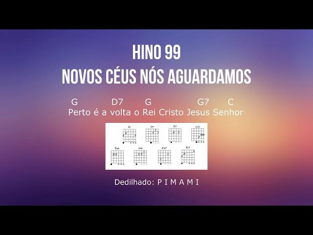 Hino 99 Novos céus nós aguardamos com Cifras para Violão