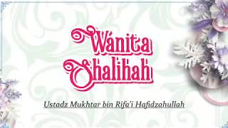 Wanita Shalihah - Ust Mukhtar bin Rifa'i Hafidzahullah | Tholibul Ilmi Cikarang