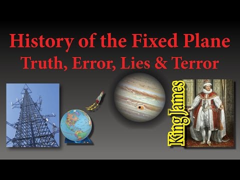 History of the Fixed Plane ~ Truth, Error, Lies & Terror