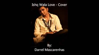 Ishq Wala Love - Cover By Darrel Mascarenhas