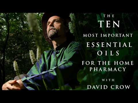 Top 10 Essential Oils for the Home Pharmacy with David Crow