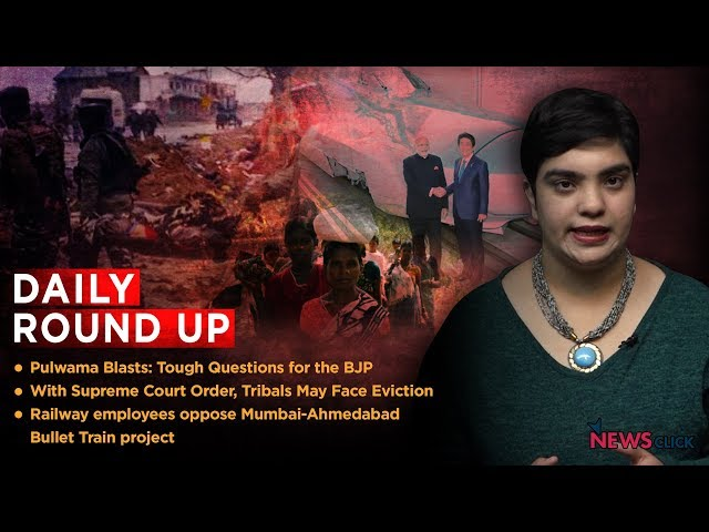Daily Round Up Ep 48 Pulwama Attack Protest Against Bullet Train And More Newsclick