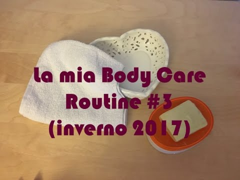 La mia Body Care Routine #3 (inverno 2017)