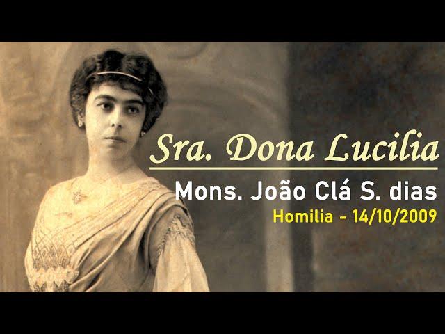 Sra. Dona Lucilia: Monsenhor João S. Clá Dias (homilia em 14/10/2009) - Arautos do Evangelho