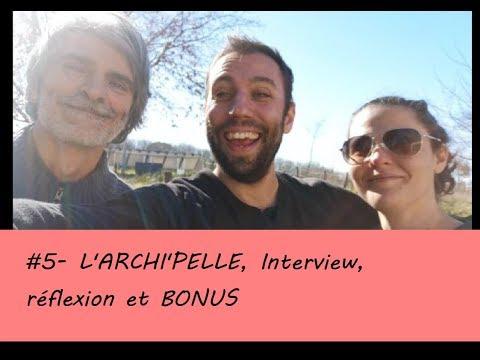 #5- L'archi'Pelle Interview, Réflexion Et BONUS
