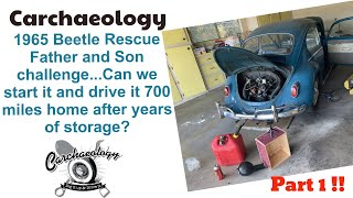Carchaeology: Father & Son Challenge 1965 VW Beetle Rescue. 700 miles to home... Will it make it?