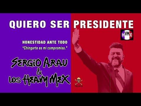 Sergio Arau & Los Heavy Mex - QUIERO SER PRESIDENTE - Oficial