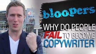 BLOOPERS - Why Do People Fail To Become Copywriters?
