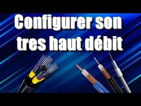[TUTO] Bien configurer son très haut débit (fibre ou câble)