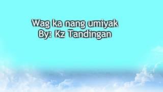 Wag ka nang umiyak by: Kz Tandingan minus one