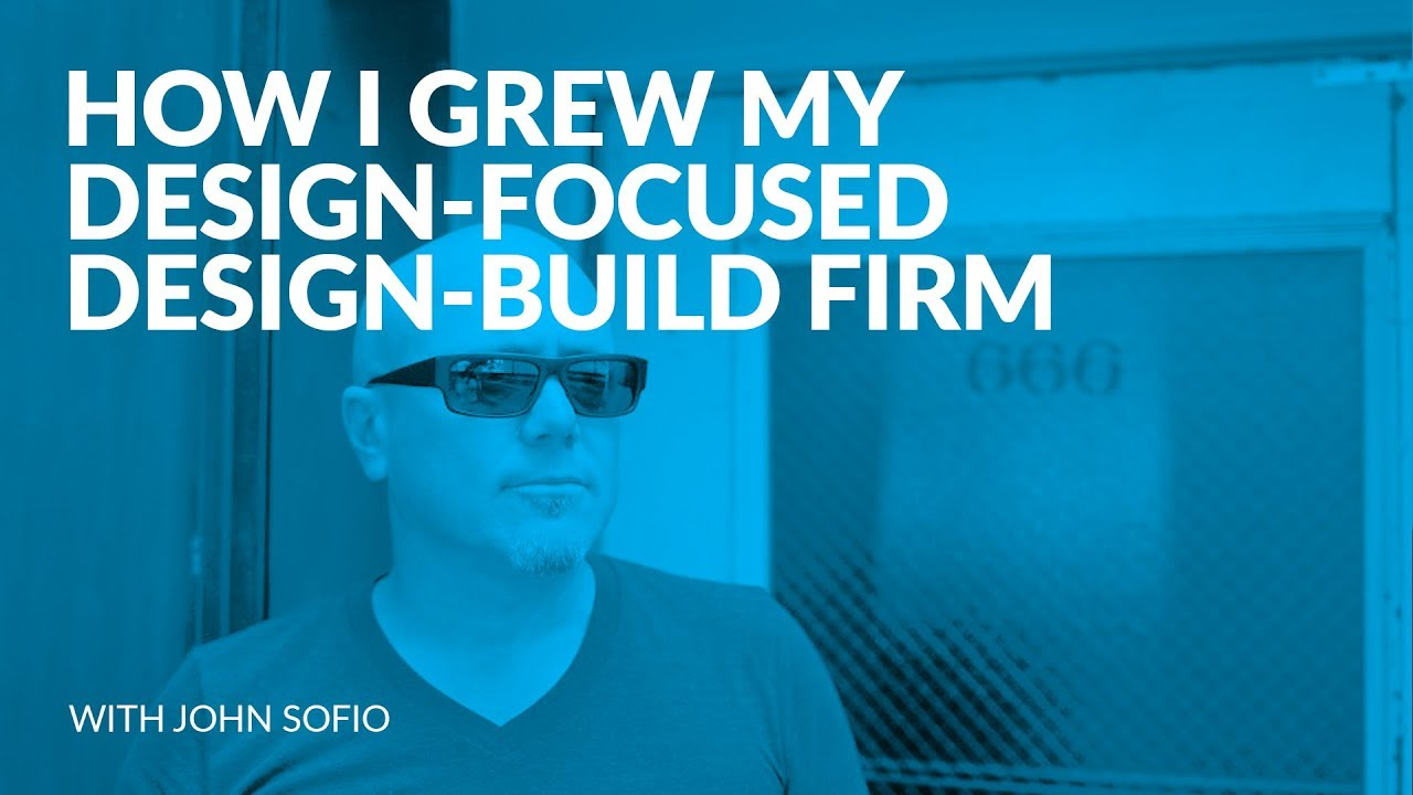 270 How I Grew My Design Focused Design Build Firm With John Sofio