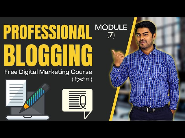 How to do Professional Blogging | Module 7 | Free Digital Marketing Course in Hindi