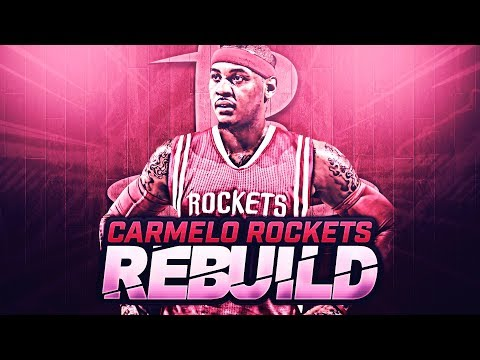 CARMELO ANTHONY HOUSTON ROCKETS REBUILD!