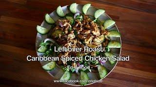 Leftover Roast Caribbean Spiced Chicken Salad!   | Edgfood