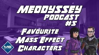 Mass Effect Odyssey Podcast #5 - Favourite Characters