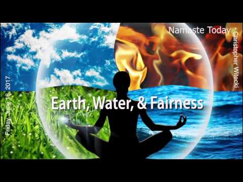 Namaste Today: Earth, Water, and Fairness • Friday • 6/16/17