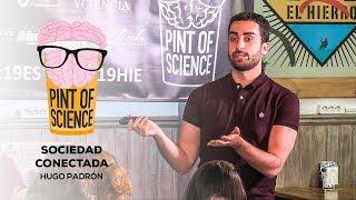 20/05/19 Pint of Science 2019   Hugo Padrón - Sociedad Conectada