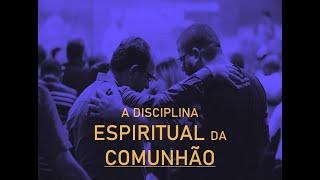 A Disciplina Espiritual da Comunhão - Rev. Robson de Carvalho