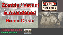 Housing Bubble 2.0 - Zombie / Vacant / Abandoned Home Crisis