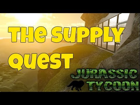 Roblox Jurassic Tycoon The Supply Quest Youtube