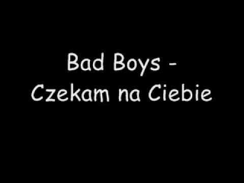 Bad Boys - Czekam na Ciebie