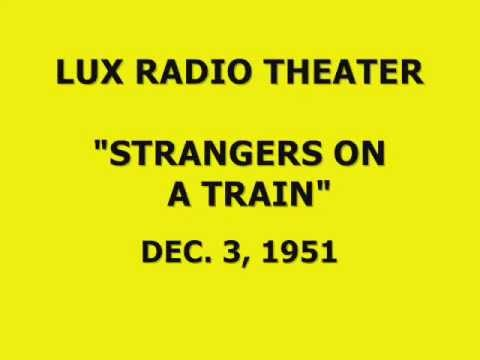 """LUX RADIO THEATER -- """"STRANGERS ON A TRAIN"""" (12-3-51)"""