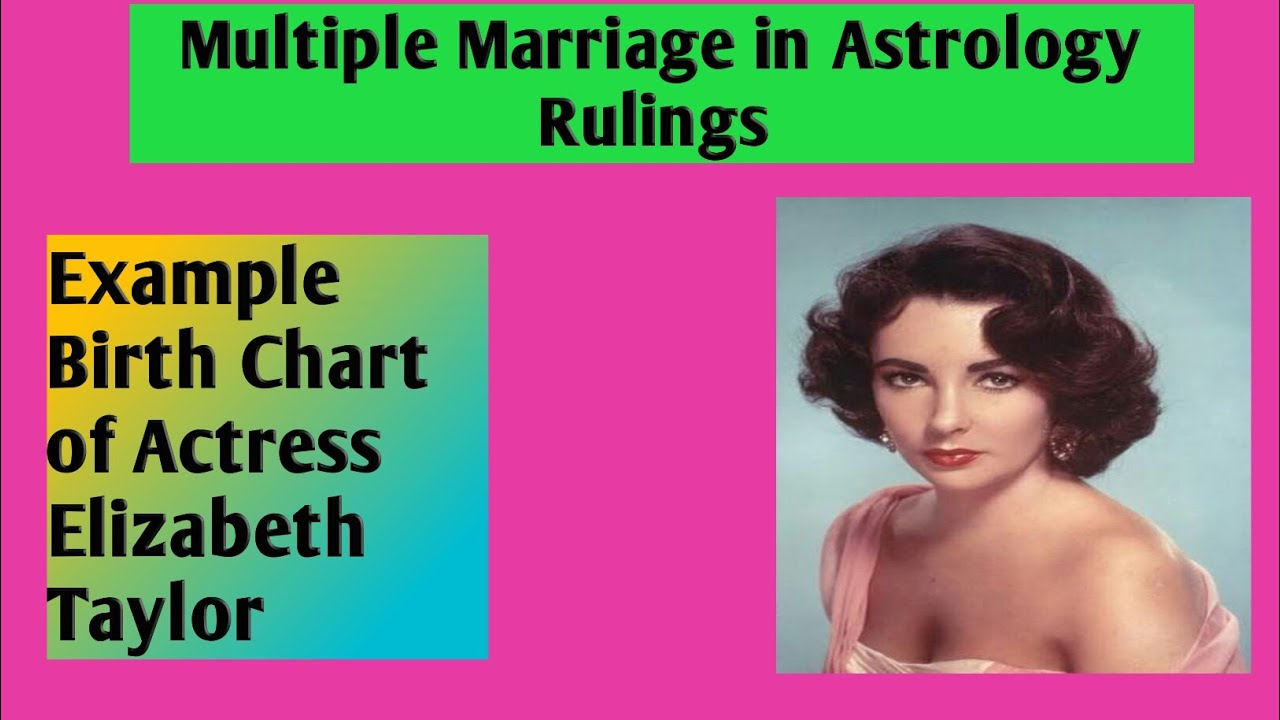 Multiple marriage Astrology Rulings,Birth chart of Elizabeth Taylor.